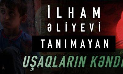 İlham Əliyevi tanımayan uşaqların kəndi - FİLM